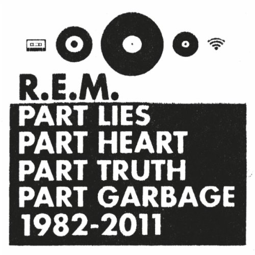 R.E.M. - Part Lies, Part Heart, Part Truth, Part Garbage