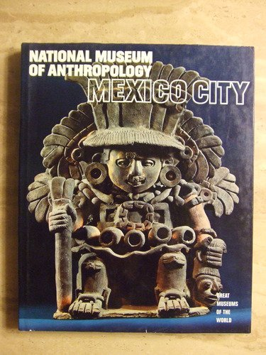 National Museum of Anthropology Mexico City ( Great Museums of the World 0