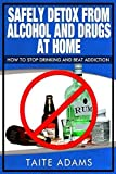 Safely Detox from Alcohol and Drugs at Home - How to Stop Drinking and Beat Addiction by Adams, Taite (2013) Paperback