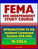 21st Century FEMA Study Course: - Introduction to Incident Command System, ICS-100, National Incident Management System (NIMS), Command and Management (IS-100 b)