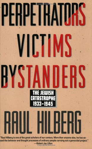 Perpetrators Victims Bystanders: The Jewish Catastrophe,...