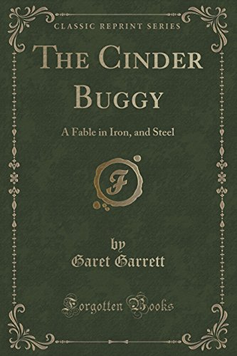 The Cinder Buggy: A Fable in Iron, and Steel (Classic Reprint)