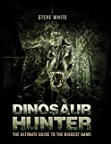 Dinosaur Hunter: The Ultimate Guide to the Biggest Game (Open Book Adventures)