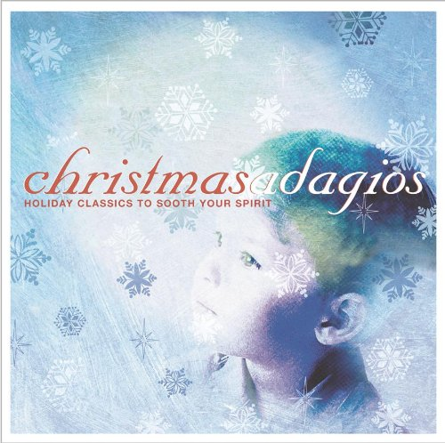 Christmas Adagios: Holiday Classics by Christmas Adagios-Holiday Classics to Touch Your H