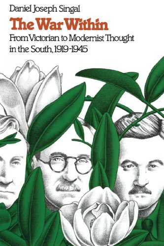 The War Within: From Victorian to Modernist Thought in the South, 1919-1945 (Fred W. Morrison Series in Southern Studies