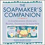 The Soapmaker's Companion: A Comprehe...
