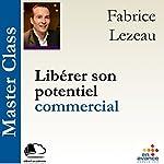 Libérer son potentiel commercial (Master Class)   Fabrice Lezeau