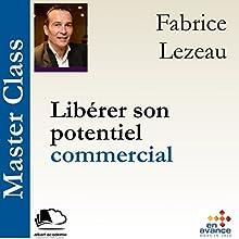 Libérer son potentiel commercial (Master Class) Audiobook by Fabrice Lezeau Narrated by Fabrice Lezeau