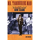 Mr. Tambourine Man: The Life and Legacy of The Byrds' Gene Clarkby John Einarson