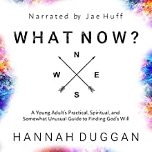 What Now?: A Young Adult's Practical, Spiritual, and Somewhat Unusual Guide to Finding God's Will Audiobook by Hannah Duggan Narrated by Jae Huff