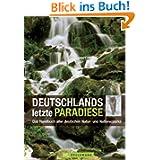 Deutschlands letzte Paradiese: Das Handbuch mit 14 National- und 105 Naturparks sowie 16 Biosphärenreservate vom...
