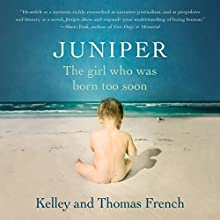 Juniper: The Girl Who Was Born Too Soon Audiobook by Kelley French, Thomas French Narrated by Kelley French, Thomas French