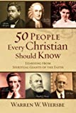 50 People Every Christian Should Know: Learning from Spiritual Giants of the Faith (0801071941) by Wiersbe, Warren W.
