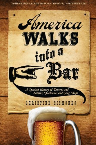 america-walks-into-a-bar-a-spirited-history-of-taverns-and-saloons-speakeasies-and-grog-shops