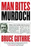 Man bites Murdoch : four decades in print, six days in court