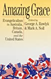 Amazing Grace Evangelicalism in Australia, Britain, Canada, and the United States -1994 publication. (0773512144) by Mark A. Noll