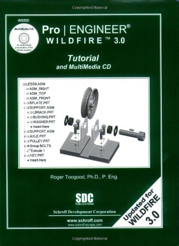 Pro/ENGINEER Wildfire 3.0 Tutorial and MultiMedia CD