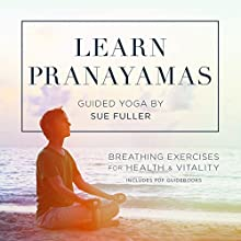 Learn Pranayamas: Breathing Exercises for Health and Vitality Speech by Sue Fuller Narrated by Sue Fuller