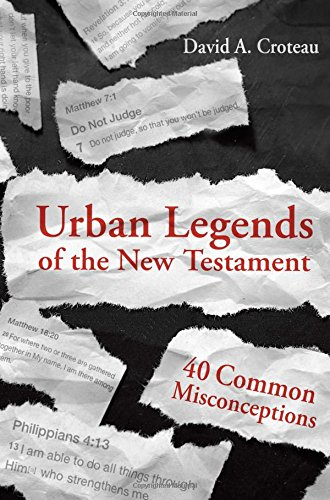 Urban Legends of the New Testament: 40 Common Misconceptions, by David A. Croteau