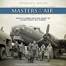 Masters of the Air: America's Bomber Boys Who Fought the Air War Against Nazi Germany (       UNABRIDGED) by Donald L. Miller Narrated by Robertson Dean