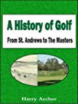 A History of Golf From St. Andrews to...