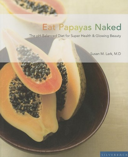 Eat Papayas Naked: The Ph Balanced Diet for Super Health And Glowing Beauty