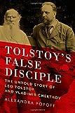 Tolstoy's False Disciple: The Untold Story Of Leo Tolstoy And Vladimir Chertkov