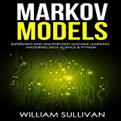 Markov Models: Supervised and Unsupervised Machine Learning: Mastering Data Science & Python | [William Sullivan]