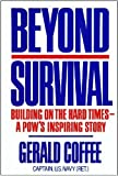 img - for Beyond Survival:Building on the Hard Times - A POW's Inspiring Story by Gerald Coffee (1990) Hardcover book / textbook / text book