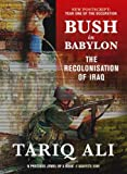 Bush in Babylon: The Recolinisation of Iraq (1844675122) by Tariq Ali