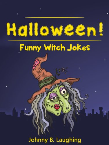Johnny B. Laughing - Halloween Jokes for Kids!: Witch Jokes and Halloween Jokes (Funny Halloween Jokes for Kids Book 2)