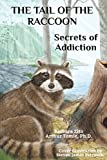 The Tail of the Raccoon: Secrets of Addiction