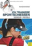 Ich trainiere Sportschießen: Gewehr - Pistole