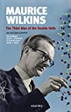 Maurice Wilkins: The Third Man of the Double Helix: An Autobiography