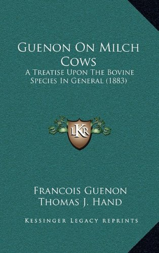 Guenon On Milch Cows: A Treatise Upon The Bovine Species In General (1883) PDF