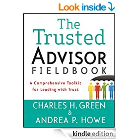 The Trusted Advisor Fieldbook: A Comprehensive Toolkit for Leading with Trust