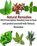 Natural Remedies: NO Prescription needed, how to heal and protect yourself with natural remedies: (herbs, natural remedies, herbal remedies, natural cures)