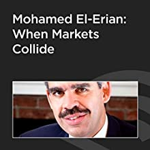 Mohamed El-Erian: When Markets Collide Discours Auteur(s) : Mohamed El-Erian Narrateur(s) : David Lazarus