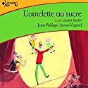 L'omelette au sucre Audiobook by Jean-Philippe Arrou-Vignod Narrated by Laurent Stocker
