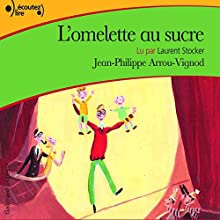 L'omelette au sucre | Livre audio Auteur(s) : Jean-Philippe Arrou-Vignod Narrateur(s) : Laurent Stocker