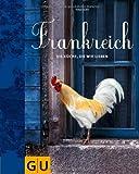 Frankreich: Eine Küche zum Verlieben (GU Themenkochbuch)