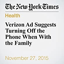 Verizon Ad Suggests Turning Off the Phone When With the Family (       UNABRIDGED) by Sydney Ember Narrated by Fleet Cooper