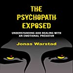 The Psychopath Exposed: Understanding and Dealing with an Emotional Predator | Jonas Warstad