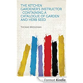 The Kitchen Gardener's Instructor : Containing a Catalogue of Garden and Herb Seed