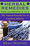 Herbal Remedies: 190+ Natural Remedies for 50 Common Ailments (Herbal Medicine, Natural Cures, Natural Medicine) (Herbal Remedies for Ailments A to Z)