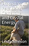 Protect Your Pets Using  Gemstone and Crystal Energy