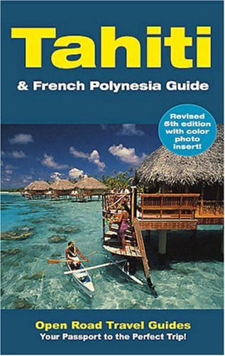 Tahiti & French Polynesia Guide: Open Road Publishing's Best-Selling Guide to Tahiti!