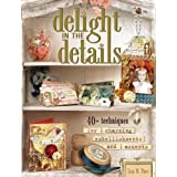 Delight in the Details: 40+ Techniques for Charming Embellishments and Accents ~ Lisa M. Pace