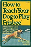 How to Teach Your Dog to Play Frisbee (0671555529) by Pryor, Karen