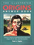 The Illustrated Origins Answer Book: Concise, Easy-To-Understand Facts About the True Origin of Life, Man, and the Cosmos